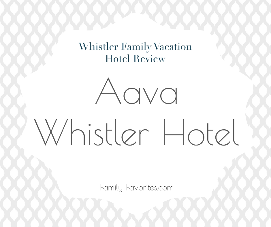 Whistler Family Vacation Hotel Review - Aava Whistler Hotel